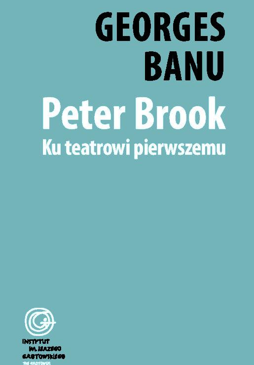 Georges Banu, Peter Brook. Ku teatrowi pierwszemu